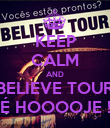KEEP CALM AND BELIEVE TOUR É HOOOOJE ! - Personalised Poster large