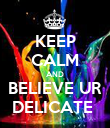 KEEP CALM AND BELIEVE UR DELICATE  - Personalised Poster large