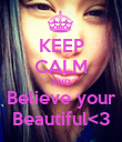 KEEP CALM AND Believe your Beautiful<3 - Personalised Poster large