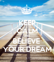 KEEP CALM AND BELIEVE  YOUR DREAM - Personalised Poster large