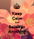Keep Calm And Believen Anything - Personalised Poster large