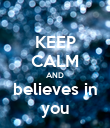 KEEP CALM AND believes in you - Personalised Poster large