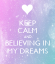 KEEP CALM AND BELIEVING IN MY DREAMS - Personalised Poster large