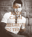 KEEP CALM AND BELIIEVE IN TELLO - Personalised Poster large