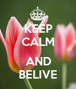 KEEP CALM  AND BELIVE - Personalised Poster large