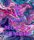 KEEP CALM AND BELIVE IN  FRIENDSHIP - Personalised Poster large