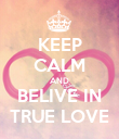 KEEP CALM AND BELIVE IN TRUE LOVE - Personalised Poster large