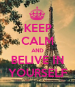 KEEP CALM AND BELIVE IN YOURSELF - Personalised Poster large