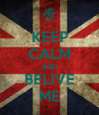KEEP CALM AND BELIVE ME - Personalised Poster large