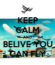 KEEP CALM AND BELIVE YOU CAN FLY - Personalised Poster large