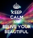 KEEP CALM AND BELIVE YOUR BEAUTIFUL - Personalised Poster large