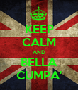 KEEP CALM AND BELLA CUMPA' - Personalised Poster large
