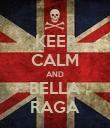 KEEP CALM AND BELLA RAGA - Personalised Poster large