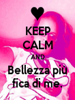 KEEP CALM AND Bellezza più fica di me. - Personalised Poster large