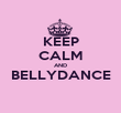 KEEP CALM AND BELLYDANCE  - Personalised Poster large