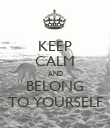 KEEP CALM AND BELONG TO YOURSELF - Personalised Poster large