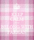 KEEP CALM AND BELONG WITH FARHAN - Personalised Poster large