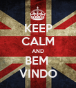 KEEP CALM AND BEM  VINDO - Personalised Poster large