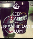 KEEP CALM AND BEN YANINDAYIM OLUM - Personalised Poster large