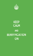 KEEP CALM AND BERRYFICATION ON - Personalised Poster large