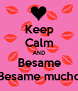 Keep Calm AND Besame Besame mucho - Personalised Poster large