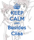 KEEP CALM AND Besides Ciiaa - Personalised Poster large