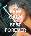 KEEP CALM AND BEST FOREVER - Personalised Poster large