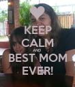 KEEP CALM AND  BEST MOM EVER! - Personalised Poster large