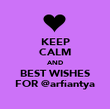 KEEP CALM AND BEST WISHES FOR @arfiantya - Personalised Poster large