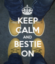 KEEP CALM AND BESTIE ON - Personalised Poster large