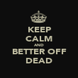 KEEP CALM AND BETTER OFF DEAD - Personalised Poster large