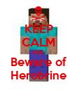 KEEP CALM AND Beware of Herobrine - Personalised Poster large