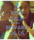 KEEP CALM AND BEWARE  OF US - Personalised Poster large