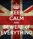 KEEP CALM AND BEWERE of EVERYTHING - Personalised Poster large