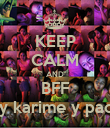 KEEP CALM AND BFF brianda y karime y paola y abi  - Personalised Poster large