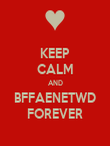 KEEP CALM AND BFFAENETWD FOREVER - Personalised Poster large