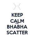 KEEP CALM AND BHABHA SCATTER - Personalised Poster large