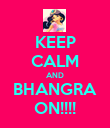 KEEP CALM AND BHANGRA ON!!!! - Personalised Poster large