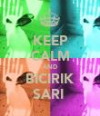 KEEP CALM AND BICIRIK SARI  - Personalised Poster large