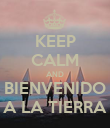 KEEP CALM AND BIENVENIDO A LA TIERRA - Personalised Poster small