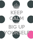 KEEP CALM AND BIG UP YOURSELF - Personalised Poster large
