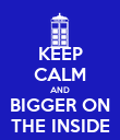 KEEP CALM AND BIGGER ON THE INSIDE - Personalised Poster large