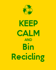 KEEP CALM AND Bin Recicling - Personalised Poster large
