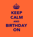 KEEP CALM AND BIRTHDAY ON - Personalised Poster large