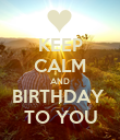 KEEP CALM AND BIRTHDAY  TO YOU - Personalised Poster large