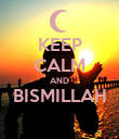 KEEP CALM AND BISMILLAH  - Personalised Poster large