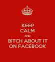KEEP CALM AND BITCH ABOUT IT ON FACEBOOK - Personalised Poster large