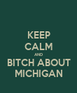 KEEP CALM AND BITCH ABOUT MICHIGAN - Personalised Poster large