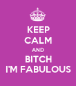 KEEP CALM AND BITCH I'M FABULOUS - Personalised Poster large