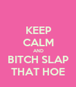 KEEP CALM AND BITCH SLAP THAT HOE - Personalised Poster large